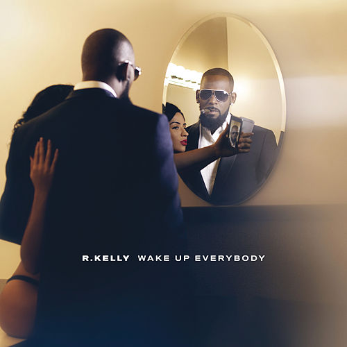 Wake Up Everybody by R. Kelly