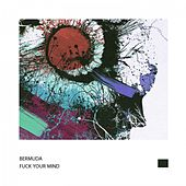 Fuck Your Mind by Bermuda