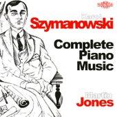 Szymanowski: Complete Piano Music by Martin Jones