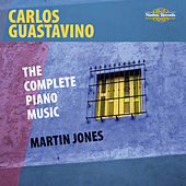 Guastavino: The Complete Piano Music by Martin Jones