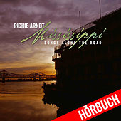 Mississippi - Songs Along the Road (Hörbuch) by Richie Arndt