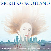 Spirit of Scotland (Ethereal Celtic Sounds) by Various Artists