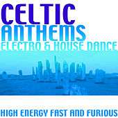 Celtic Anthems: Electro & House Dance by Various Artists