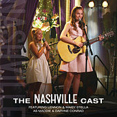 The Nashville Cast Featuring Lennon & Maisy Stella As Maddie & Daphne Conrad by Nashville Cast