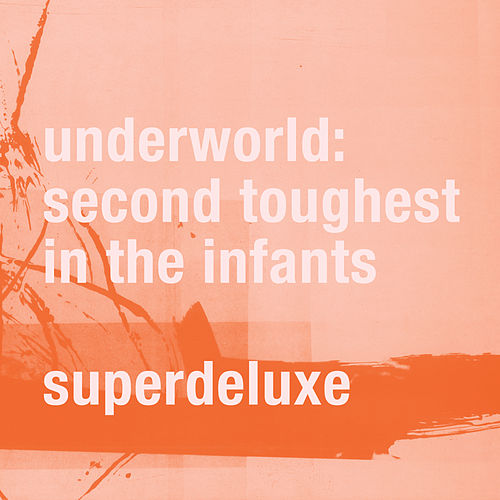 Second Toughest In The Infants by Underworld