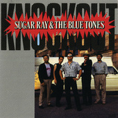 Knockout by Sugar Ray & The Blue Tones
