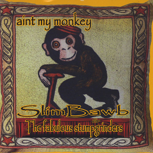 Ain't My Monkey by Slim Bawb