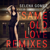 Same Old Love (Remixes) von Selena Gomez