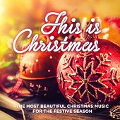 This Is Christmas (The Most Beautiful Christmas Music for the Festive Season) by Various Artists