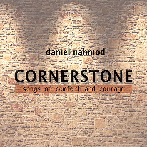 Cornerstone: Songs of Comfort and Courage by Daniel Nahmod