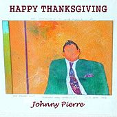 Have a Happy Thanksgiving by Johnny Pierre