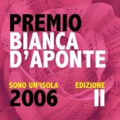 Premio Bianca D'Aponte: sono un'isola, 2006 (Edizione II) by Various Artists