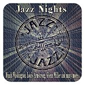 Jazz Nights (Dinah Washington, Louis Armstrong, Glenn Miller and Many More...) by Various Artists