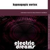 Hypnagogic Vortex by Electric Dreams