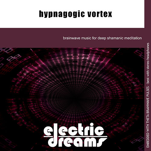 Hypnagogic Vortex by Electric Dreams