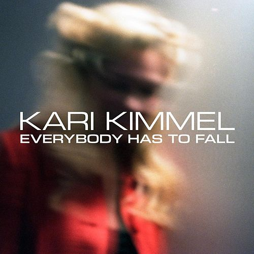 Everybody Has to Fall by Kari Kimmel
