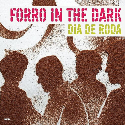 Dia de Roda by Forro In The Dark