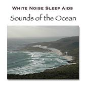 Sounds Of The Ocean by White Noise Sleep Aids