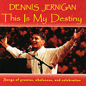 This Is My Destiny by Dennis Jernigan