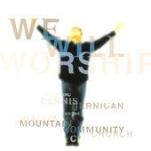 We Will Worship by Dennis Jernigan