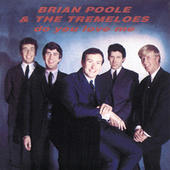 Do You Love Me by Brian Poole and the Tremeloes