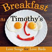 Breakfast at Timothy's: Love Songs for Love Birds by Various Artists
