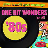 Just Can't Get Enough: One Hit Wonders of the '80s by Various Artists