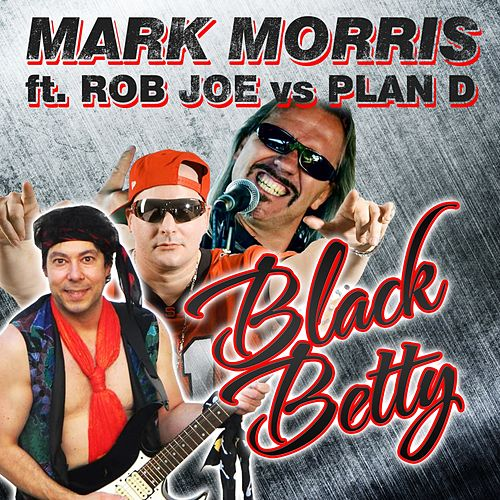 Black Betty (Rob Joe vs. Plan D) von Mark Morris