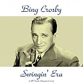 Swingin' Era (Remastered 2015) by Bing Crosby