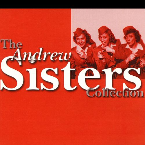 The Andrew Sisters Collection by The Andrews Sisters