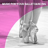 Music to your Ballet Dancing by Various Artists