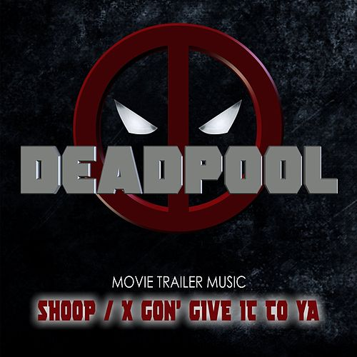 Shoop / X Gon' Give It To Ya (Deadpool Movie Trailer) by The Collective