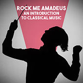 Rock Me Amadeus: An introduction to Classical Music by Various Artists