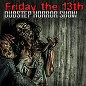 Friday the 13th: Dubstep Horror Show by Various Artists