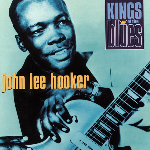 Kings of the Blues: John Lee Hooker by John Lee Hooker