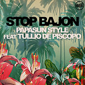 Stop Bajon (feat. Tullio de Piscopo) - Single by Papasun Style