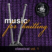 Music For Knitting, Classical Vol. 1 by Various Artists