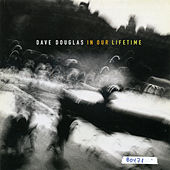 In Our Lifetime by Dave Douglas