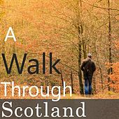A Walk Through Scotland by Various Artists