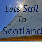 Let's Sail to Scotland by Various Artists