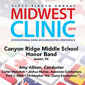 2014 Midwest Clinic: Canyon Ridge Middle School Honor Band (Live) by Canyon Ridge Middle School Honor Band