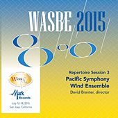 2015 WASBE San Jose, USA: July 15th Repertoire Session – Pacific Symphony Wind Ensemble (Live) by Pacific Symphonic Wind Ensemble
