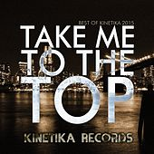 Take Me To The Top: Best Of Kinetika 2015 by Various Artists