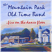 Fire On the Dance Floor by The Mountain Park Old Time Band