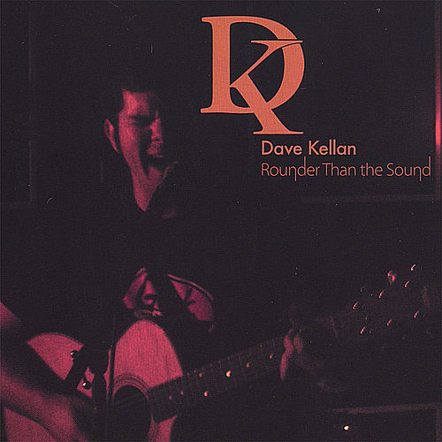 Rounder Than the Sound by Dave Kellan