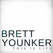 This Is Life by Brett Younker