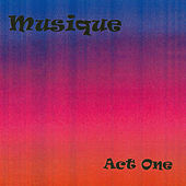 Musique: Act One by Musique