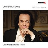 Latin-American Recital: Mexico (World Premiere Recordings) by Cyprien Katsaris