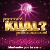 Muriendo por tu amor by Grupo Kual
