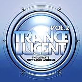 Trance Lucent, Vol.2 (The Ultimate Top Trance Anthems) by Various Artists